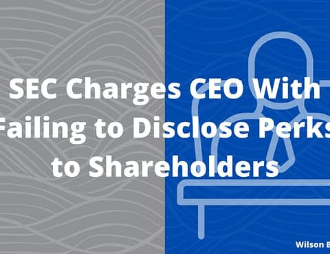 SEC Charges CEO - Wilson Bradshaw LLP - News