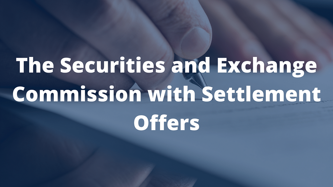 The Securities and Exchange Commission with Settlement Offers